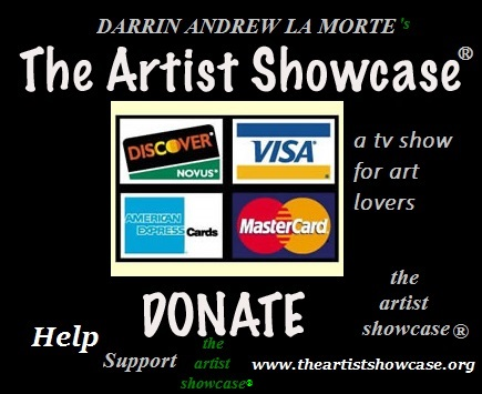 DONATE TO DARRIN ANDREW LA MORTE'S THE ARTIST SHOWCASE� a tv show for art lovers� www.theartistshowcase.org